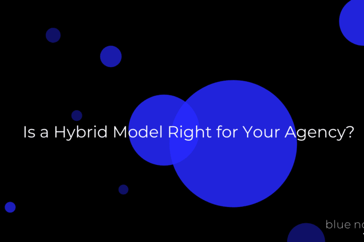 Is a hybrid model right for your agency?