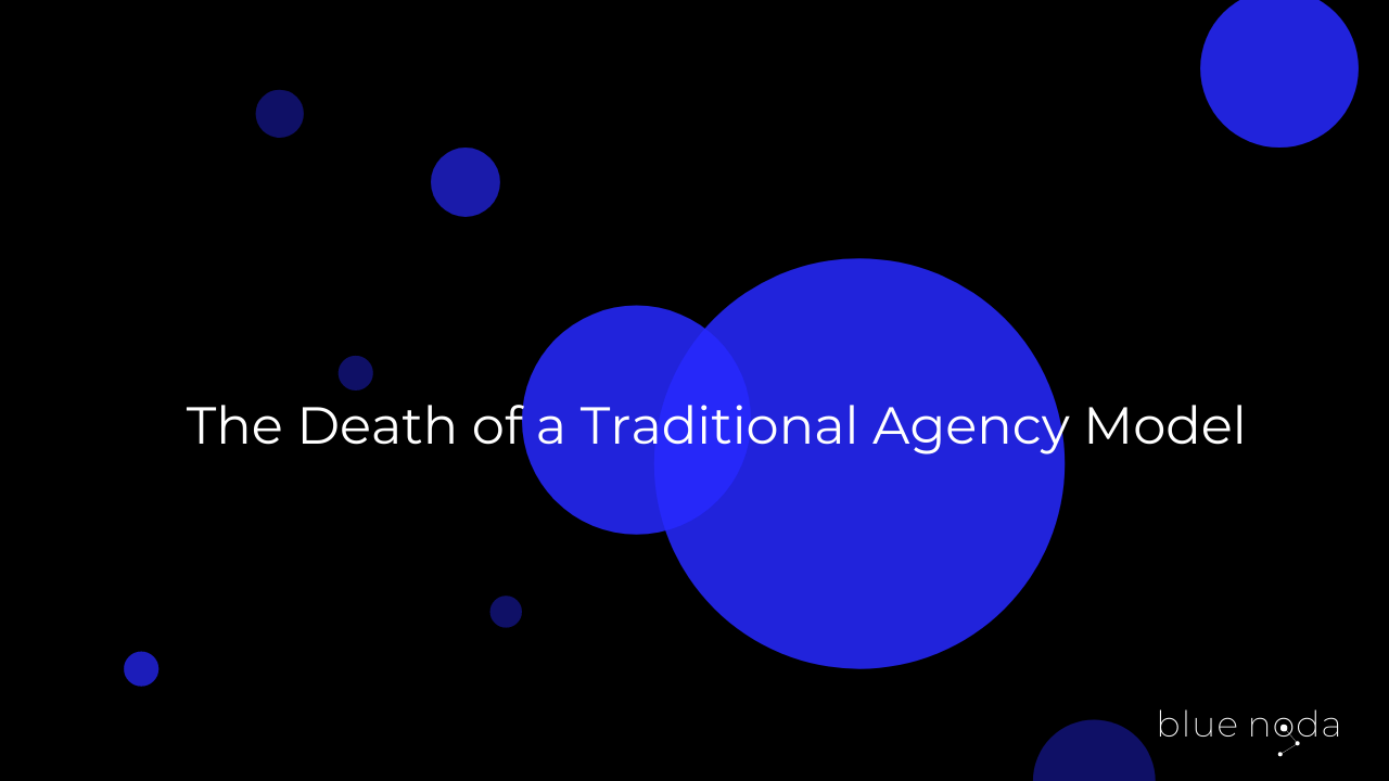 The Death of a Traditional Agency Model
